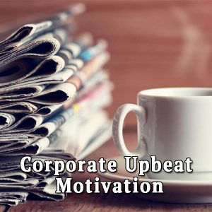 A cup and a newspaper, Corporate Upbeat Motivation